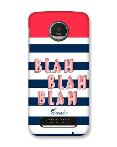 BLAH BLAH BLAH | Motorola Moto Z Play  Phone Case