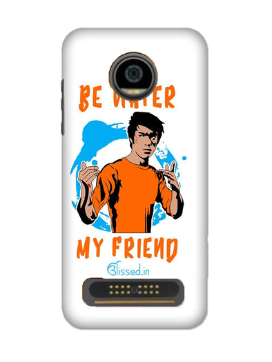 Be Water My Friend | MOTO Z2 PLAY Phone Case