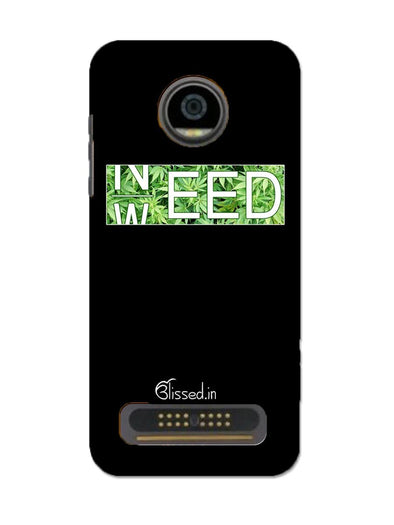 Need Weed | MOTO Z2 PLAY Phone Case