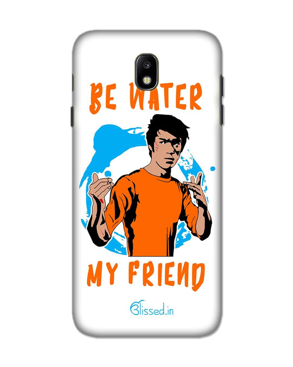 Be Water My Friend | Samsung Galaxy J7 Pro Phone Case