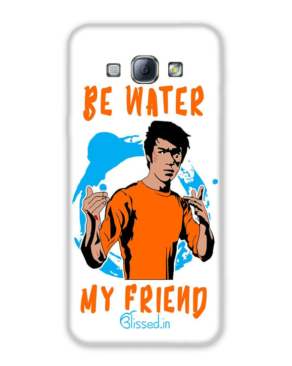 Be Water My Friend | SAMSUNG A8 Phone Case