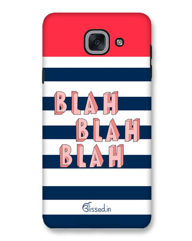 BLAH BLAH BLAH | Samsung Galaxy J7 Max  Phone Case