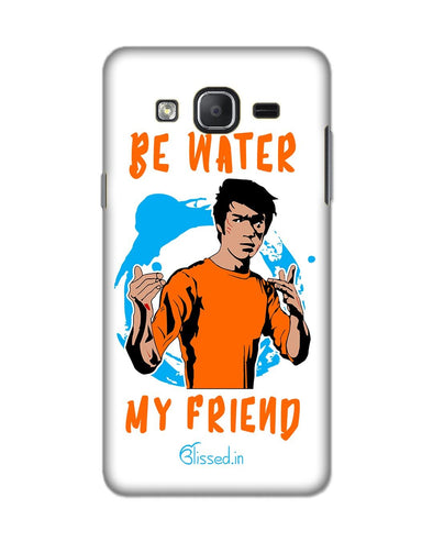 Be Water My Friend | SAMSUNG ON 5 PRO Phone Case
