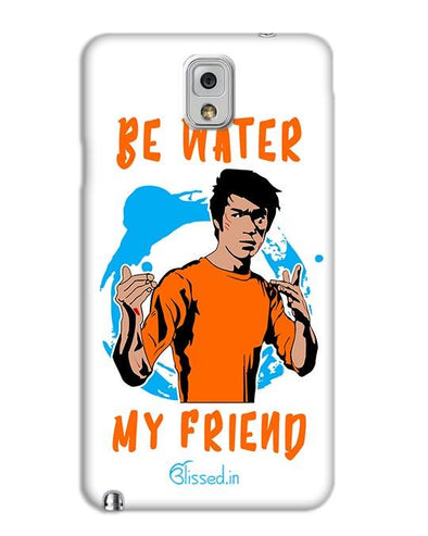 Be Water My Friend | SAMSUNG NOTE 3 Phone Case