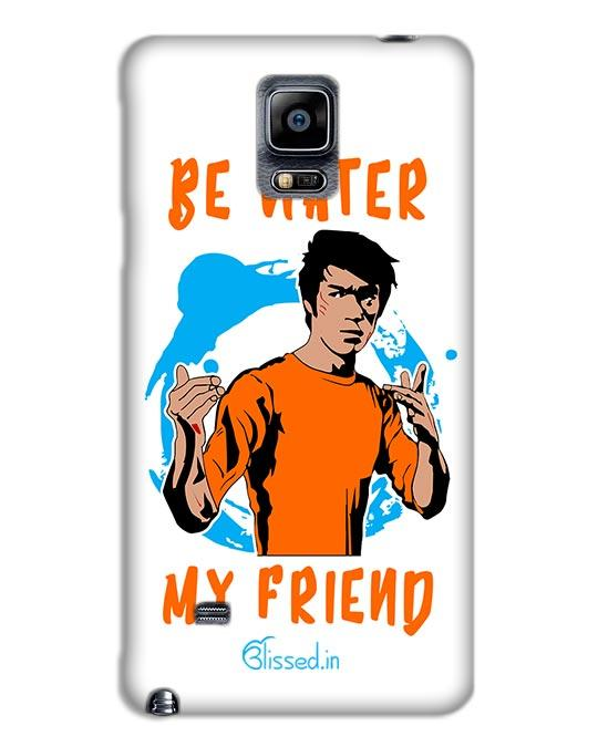 Be Water My Friend | SAMSUNG NOTE 4 Phone Case