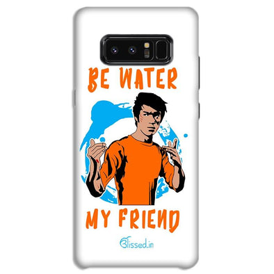 Be Water My Friend | SAMSUNG NOTE 8 Phone Case