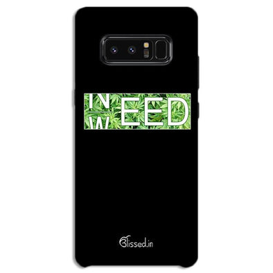 Need Weed | SAMSUNG NOTE 8  Phone Case