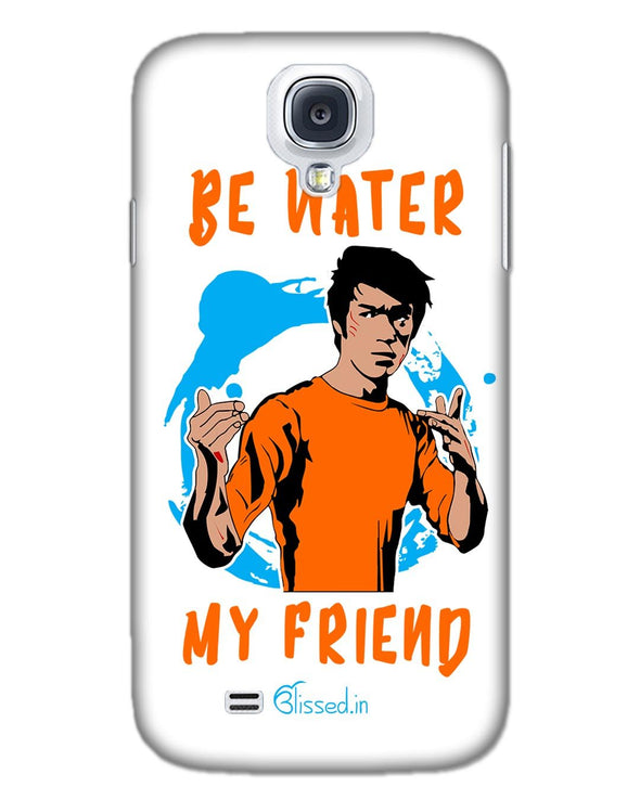 Be Water My Friend | SAMSUNG S4 Phone Case