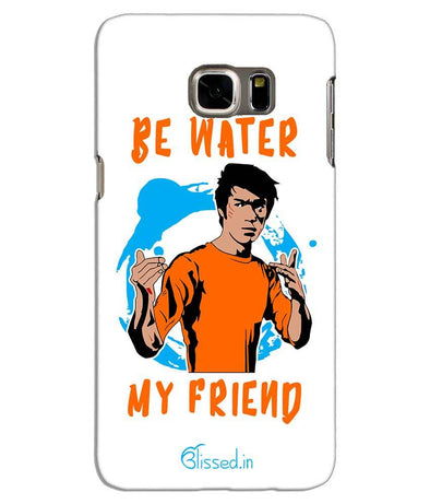 Be Water My Friend | Samsung S6 Edge Plus Phone Case