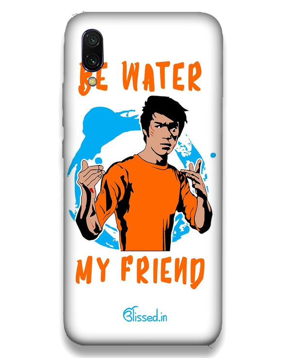 Be Water My Friend | Xiaomi Redmi Note 7 pro   Phone Case