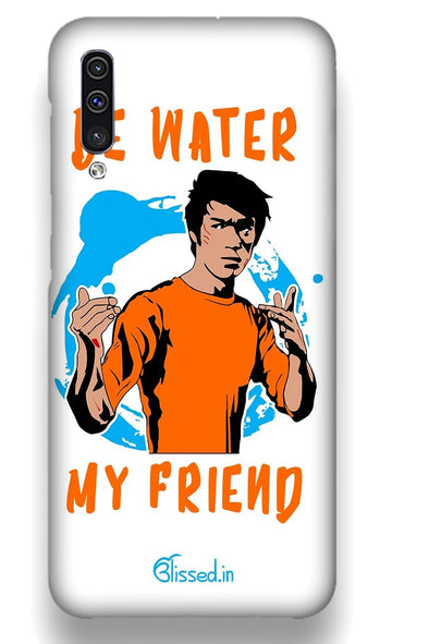Be Water My Friend | Samsung Galaxy A50  Phone Case