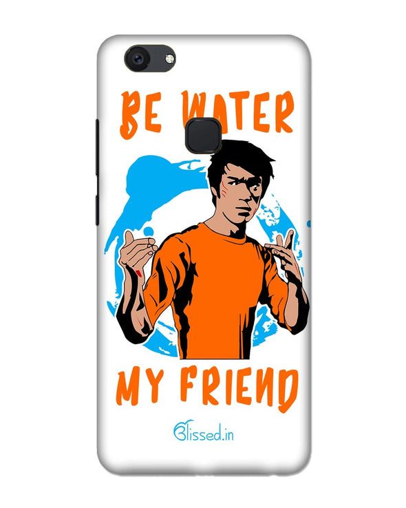 Be Water My Friend | VIVO V7 PLUS Phone Case