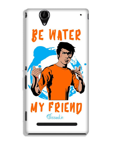 Be Water My Friend | SONY XPERIA T2 ULTRA Phone Case