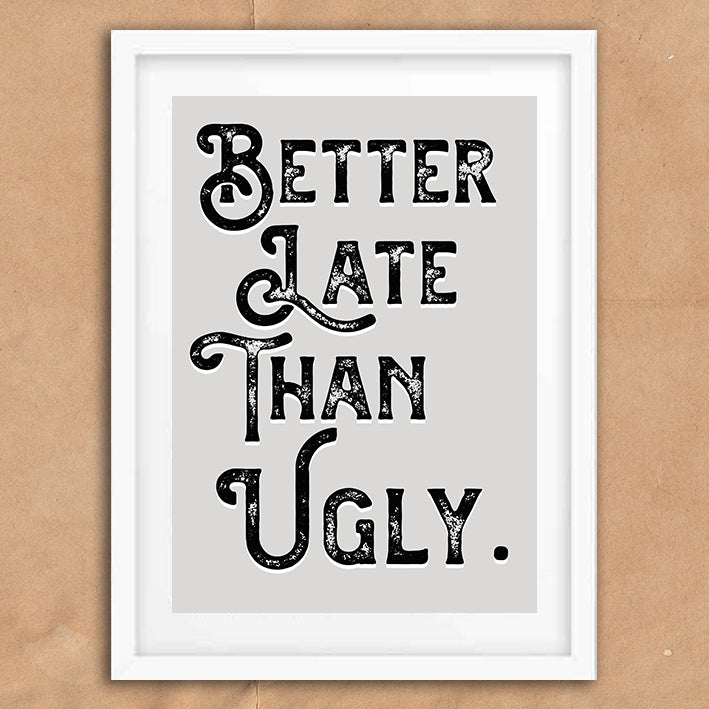 Better Late than Ugly Vintage Style Word Quote Typography wall art print framed poster