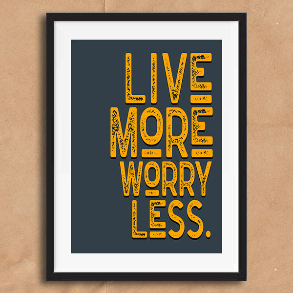 Live More Worry Less Vintage Style Word Quote Typography wall art print framed poster