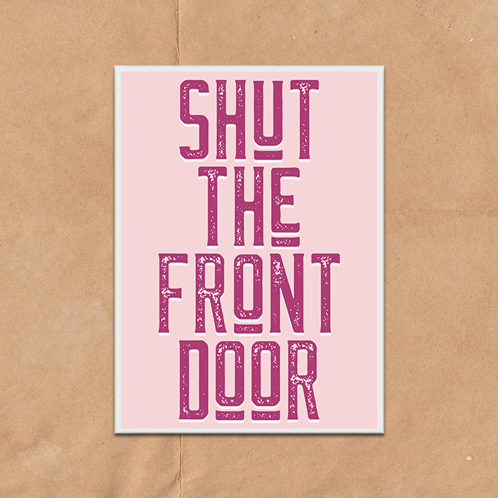 Shut The Front Door Vintage Style Typography wall art print framed poster