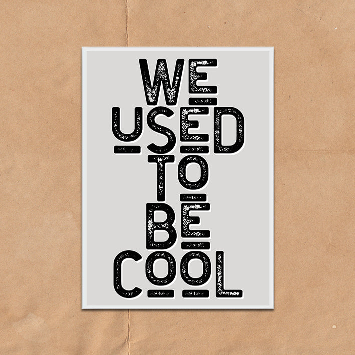 We Used To Be Cool Vintage Style Typography wall art print framed poster