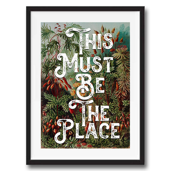This Must Be The Place Vintage Style Word Quote Typography wall art print framed and unframed