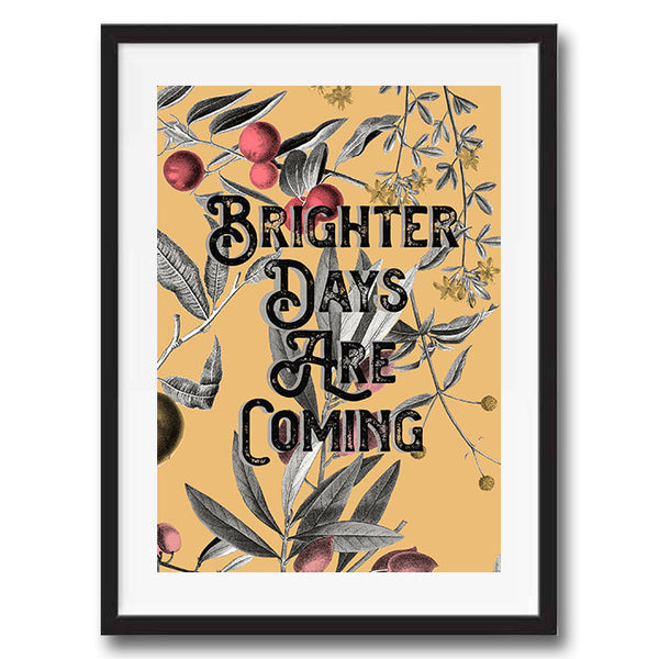 Brighter Days Are Coming Vintage Style Word Quote Typography wall art print framed and unframed