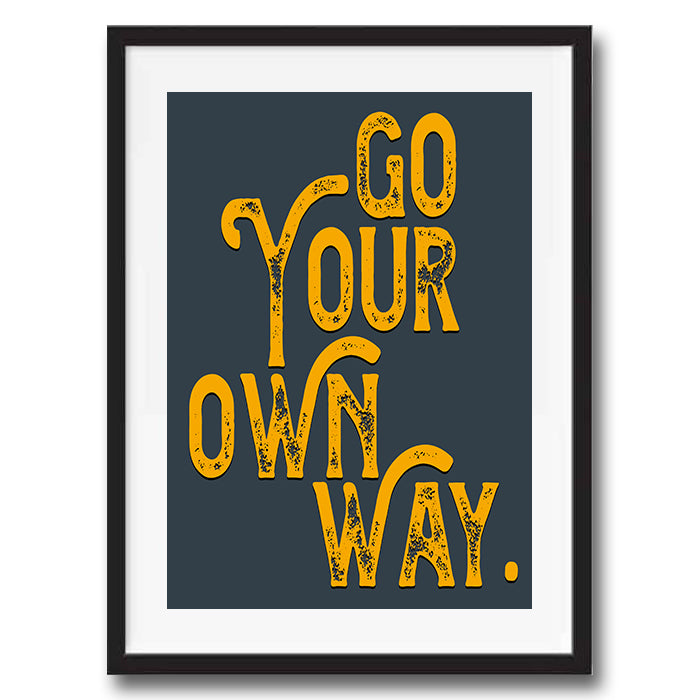 Go Your Own Way Vintage Style Lyrics Quote Typography wall art print framed and unframed