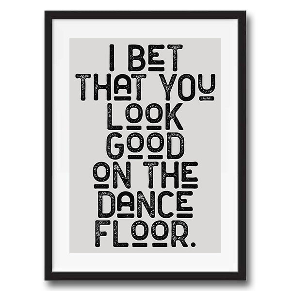 I Bet That You Look Good On The Dancefloor Vintage Style Lyrics Quote Typography wall art print framed and unframed