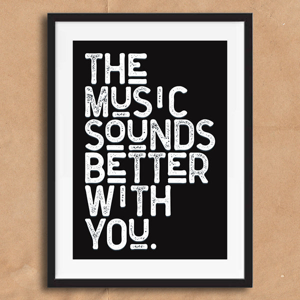 The Music Sounds Better With You Vintage Style Lyrics Quote Typography wall art print framed and unframed