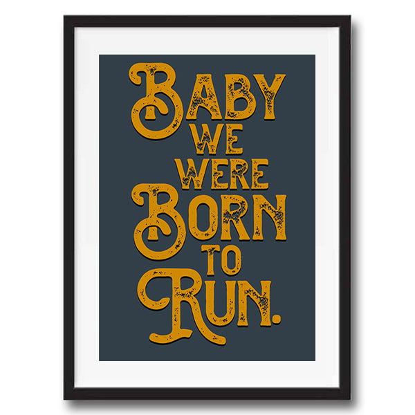 Born To Run Vintage Style Lyric Quote Typography wall art print framed and unframed