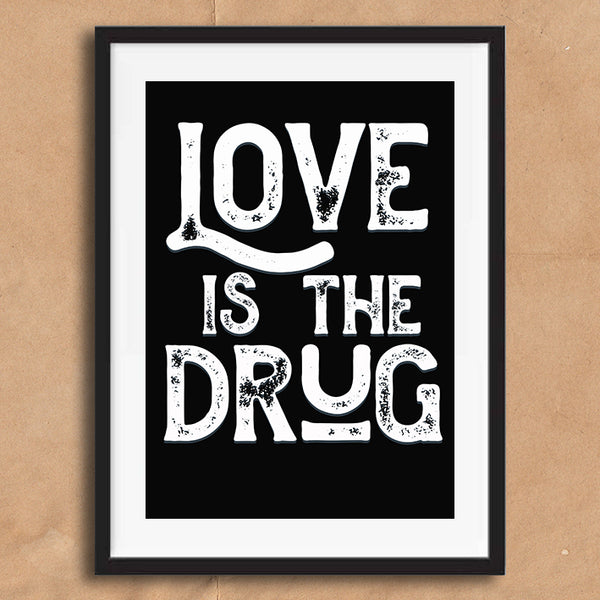 Love Is The Drug Vintage Style Lyric Quote Typography wall art print framed and unframed