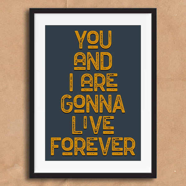 Live Forever Vintage Style Lyric Quote Typography wall art print framed and unframed