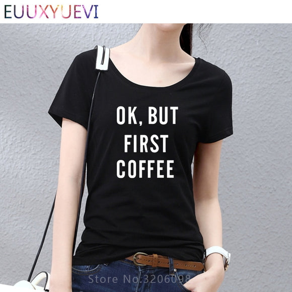 Women T Shirt OK,BUT FIRST COFFEE Letter Printed T-shirt  Tops and Tees Summer Cotton Plus Size TShirt