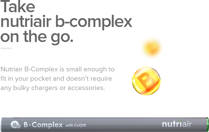 Take Nutriair B-Complex on the GO! ~ Nutriair B-Complex is a small enough to fit in your pocket and doesn't require any bulky chargers or accessories