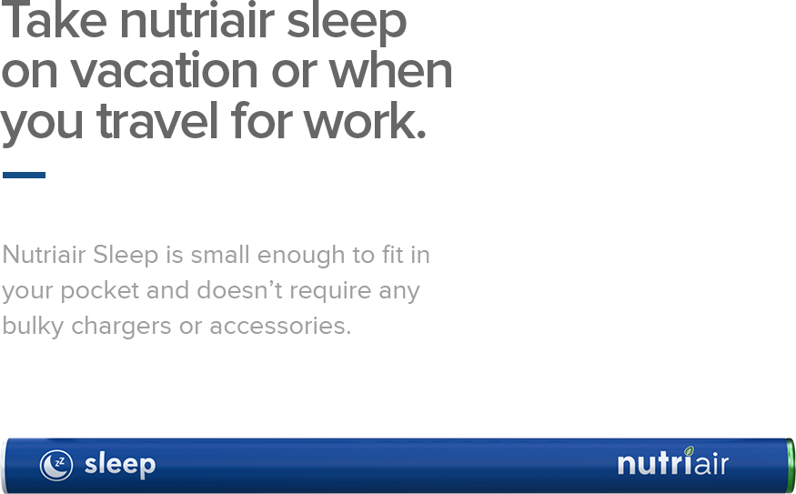 Take Nutriair Sleep on the GO! ~ Nutriair Sleep is a small enough to fit in your pocket and doesn't require any bulky chargers or accessories