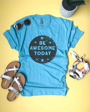 Be awesome today tee Short sleeve inspirational tee Bella and next level XS Tahiti blue