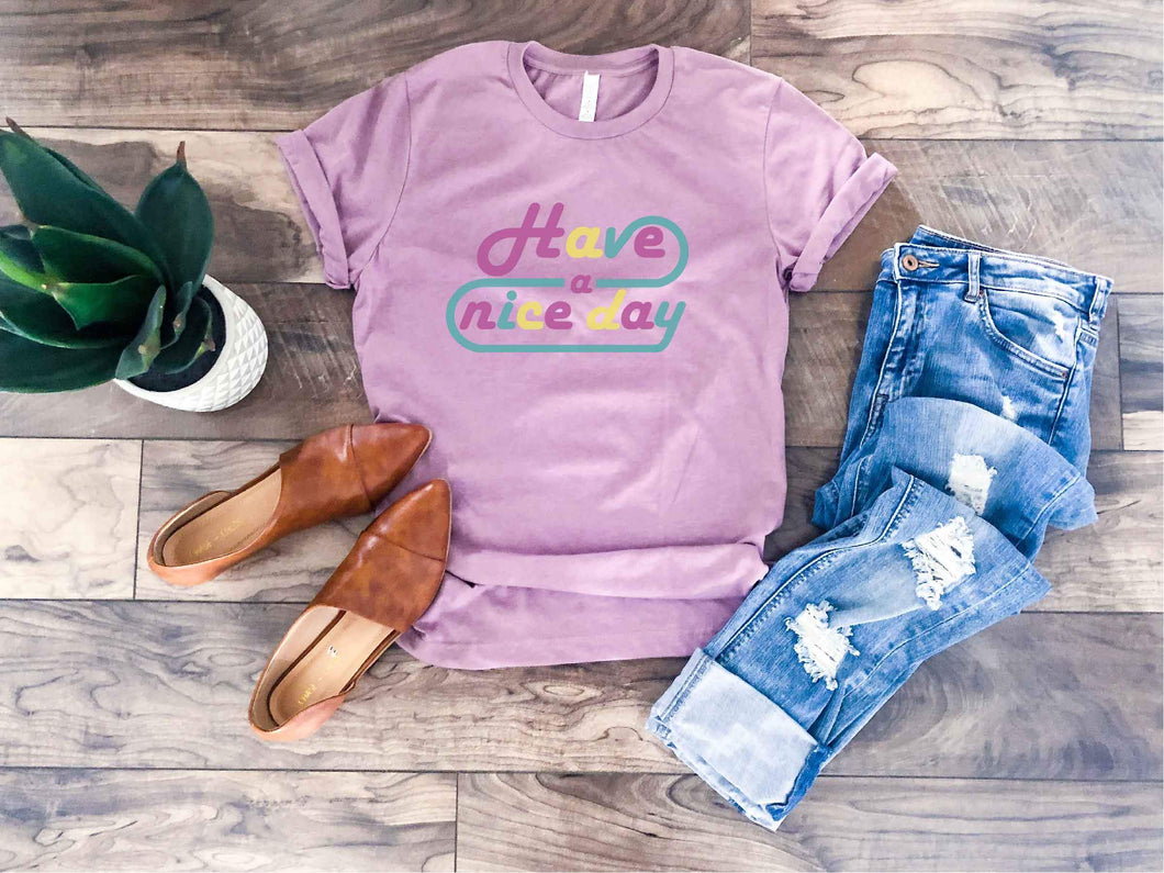 Have a nice day tee Short sleeve inspirational tee Bella Canvas 3001 heather orchid