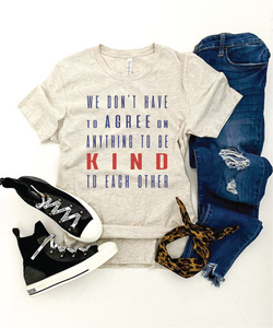 We don't have to agree Inspirational tee Bella canvas 3001 oatmeal