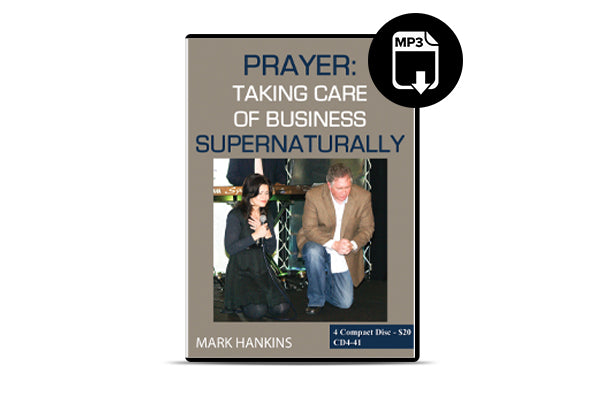 Prayer: Taking Care of Business Supernaturally (MP3)