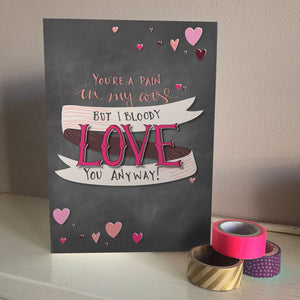 Pain in my arse valentines and love card