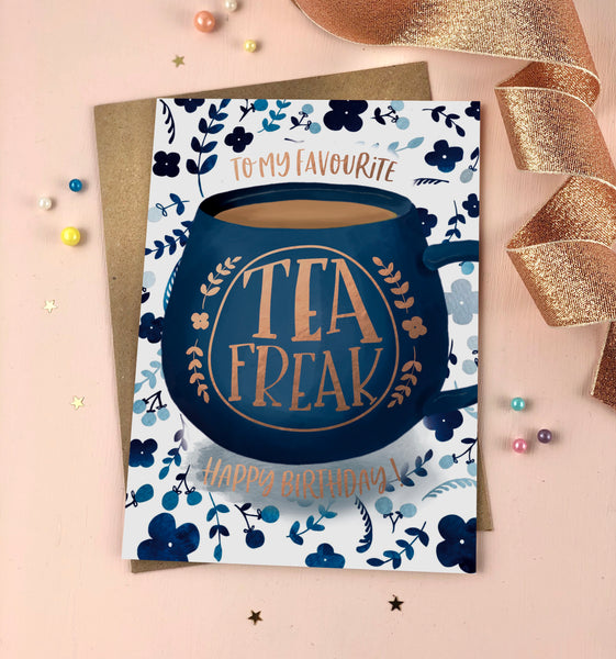 Happy Birthday Tea Freak Birthday Card