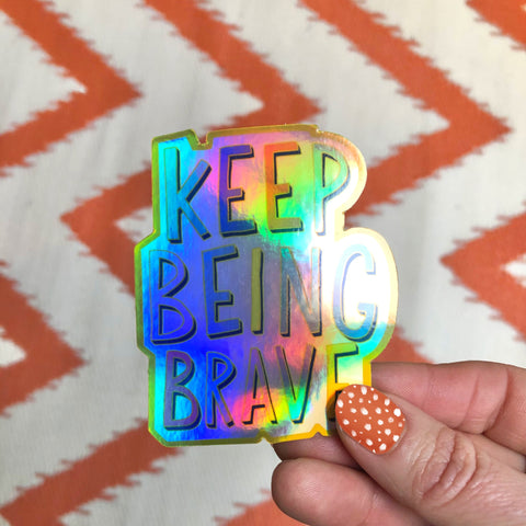 Keep Being Brave Limited edition Holographic sticker
