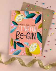 Let the Birthday fun Be-GIN Birthday Card