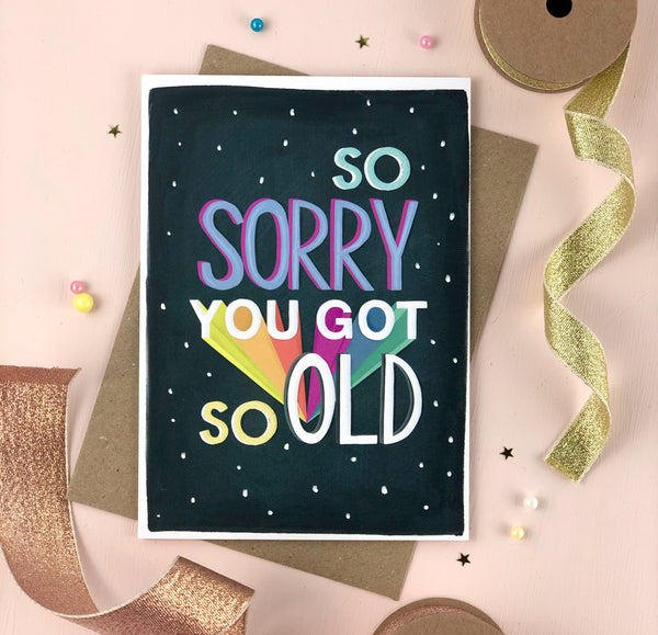 Sorry You Got So Old Rainbow Graphic Birthday card