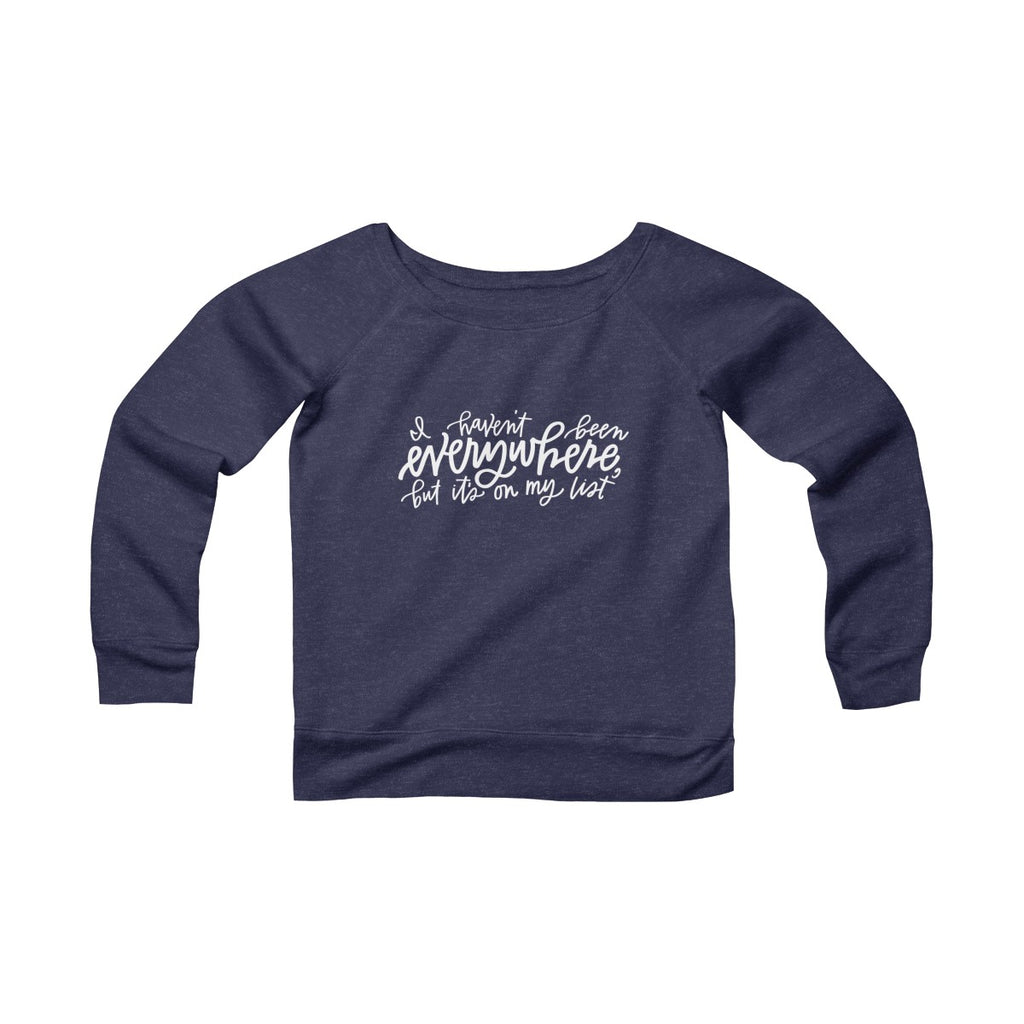 I Haven't Been Everywhere Wide Neck Sweatshirt Navy Triblend
