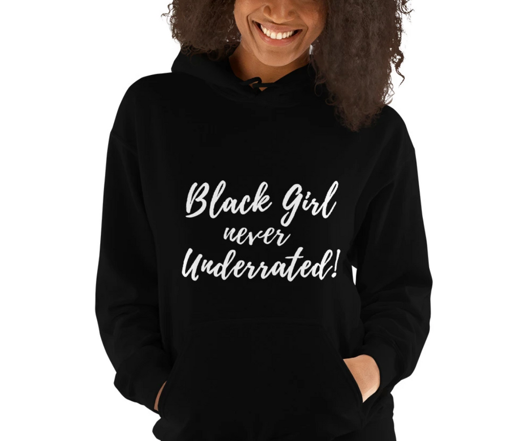 Black Girl Never Underrated Hooded Sweatshirt