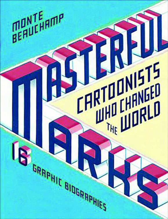 Masterful Marks: Cartoonists Who Changed the World HC