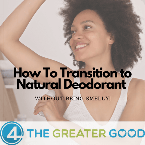 How to Transition to Natural Deodorant without being smelly!