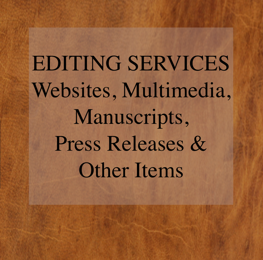 Editing Services - Websites,Multimedia, Manuscripts, Press Releases and Other Items