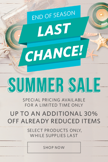 End of Season. Last Chance! Summer Sale. Special pricing available for a limited time only. Up to an additional 30% off on already reduced items. Select products only, while supplies last.