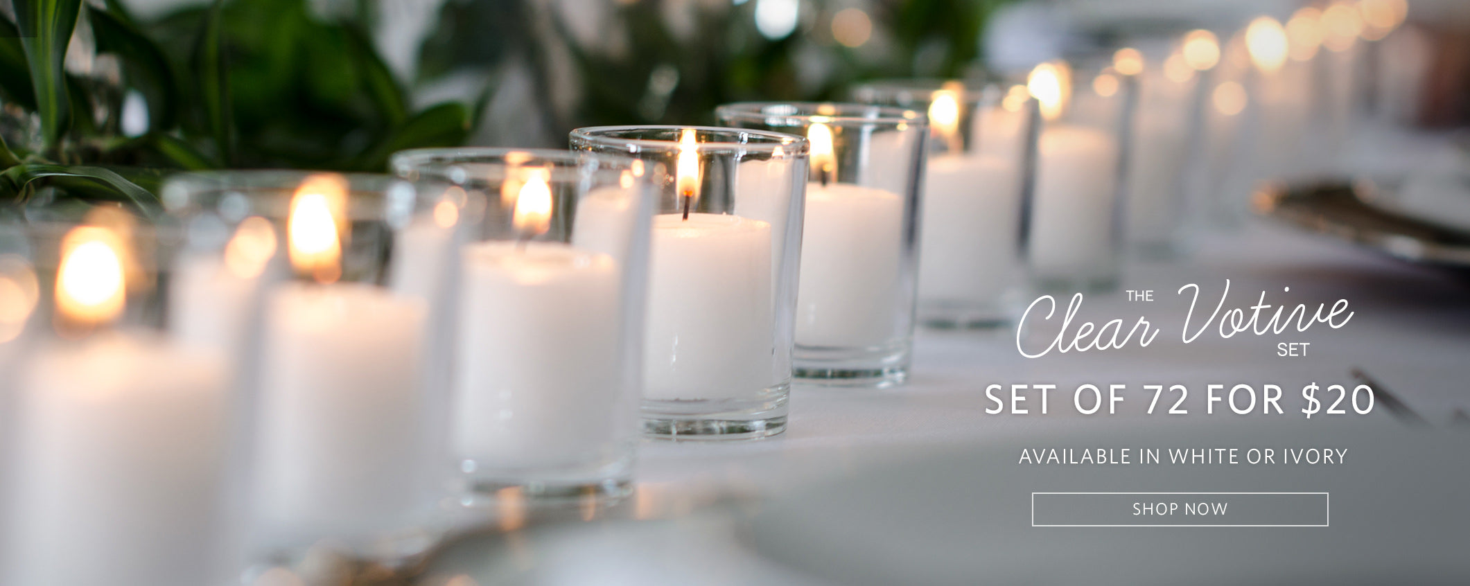 The Clear Votive Set. Set of 72 for $20. Available in white or ivory. Shop Now.