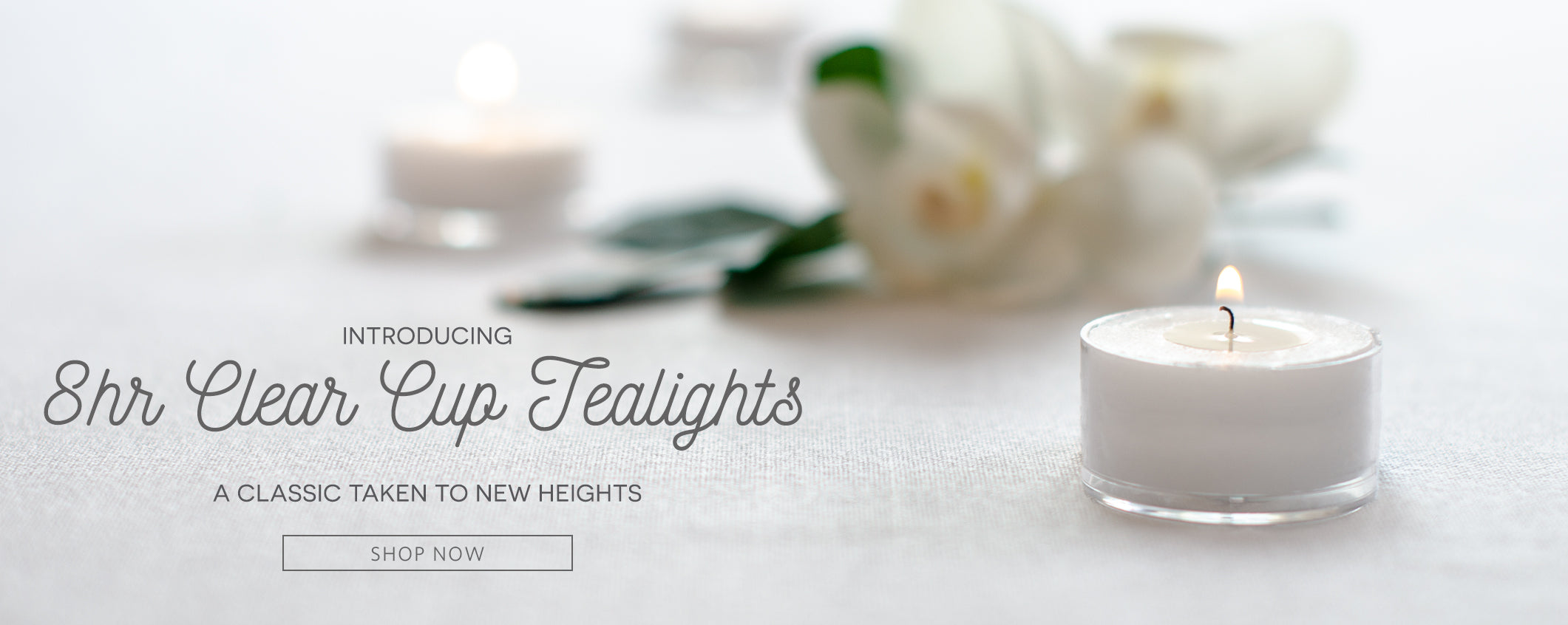 Introducing 8hr Clear Cup Tealights! A classic taken to new heights.
