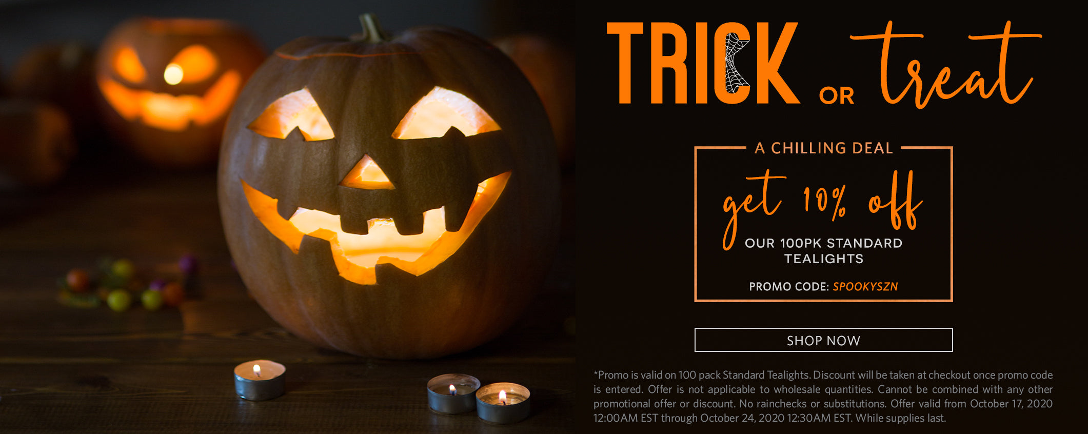 Trick or treat! A chilling deal, get 10% off our 100pk standard tealights. Promo code: SPOOKYSZN